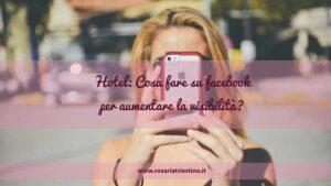 Social media marketing facebook per hotel cosa fare per aumentare la visibilità
