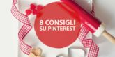 Pinterest 8 consigli