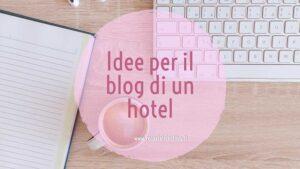 idee per il blog di un hotel